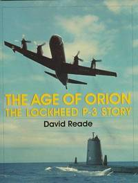 The Age of Orion: The Lockheed P-3 Story by by David Reade - 1998
