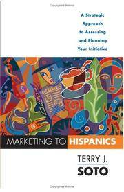 Marketing to Hispanics: A Strategic Approach to Assessing and Planning Your Initiative