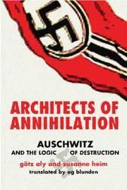 Architects of Annihilation. Auschwitz and the Logic of Destruction