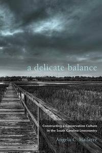 A Delicate Balance: Constructing a Conservation Culture in the South Carolina Lowcountry (Non...