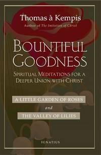 """Bountiful Goodness: """"A Little Garden of Roses"""" and """"The Valley of Lilies"""" (Spiritual Meditations for a Deeper Union with Christ)."""