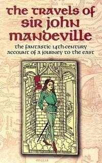 The Travels of Sir John Mandeville: The Fantastic 14th-Century Account of a Journey to the East (Dover Books on Travel, Adventure) by Mandeville, John