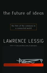 The Future of Ideas: The Fate of the Commons in a Connected World by  Lawrence Lessig - 1st - 2001 - from Priceless Books and Biblio.com