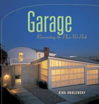 Garage: Reinventing the Place We Park by Obolensky  Kira - 1st Edition - 2001 - from mompopsbooks (SKU: 014809)
