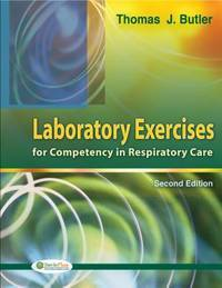 LABORATORY EXERCISES FOR COMPETENCY IN RESPIRATORY CARE 2ED (PB 2009) (O)