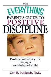 The Everything Parent's Guide To Positive Discipline: Professional Advice for Raising a...