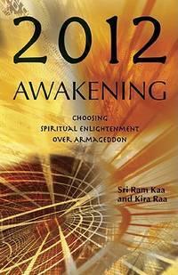 2012: Awakening  Choosing Spiritual Enlightenment Over Armageddon