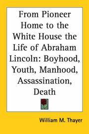 From Pioneer Home To the White House the Life Of Abraham Lincoln