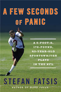 A Few Seconds of Panic: A 5-Foot-8, 170-Pound, 43-Year-Old Sportswriter Plays in the NFL by Stefan Fatsis - Hardcover - July 2008 - from Colorado's Used Bookstore, Inc.  and Biblio.com