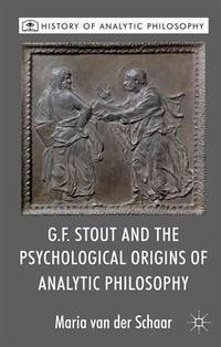 G.F. Stout and the Psychological Origins of Analytic Philosophy (History of Analytic Philosophy)