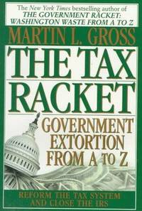 The Tax Racket:  Government Extortion from A to Z