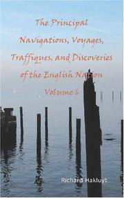 The Principal Navigations Voyages Traffiques and Discoveries Of the English Nation Volume 6
