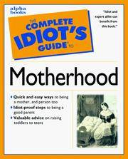 The Complete Idiot\'s Guide to Motherhood