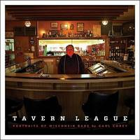 TAVERN LEAGUE : PORTRAITS OF WISCONSIN BARS