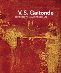 V.S. Gaitonde: Painting as Process, Painting as Life