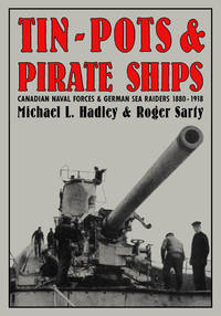 TIN - POTS & PIRATE SHIPS - CANADIAN NAVAL FORCES & GERMAN SEA RAIDERS 1880-1918