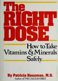 The Right Dose: How to Take Vitamins and Minerals Safely by Hausman, Patricia
