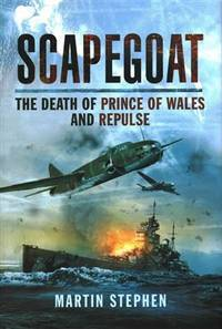 SCAPEGOAT: THE DEATH OF THE PRINCE OF WALES AND REPULSE