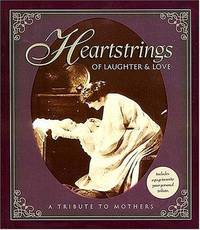 HEARTSTRINGS OF LAUGHTER & LOVE : A Tribute to Mothers