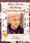 image of When I Am An Old Woman I Shall Wear Purple