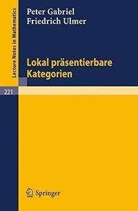 LOKAL PRASENTIERBARE KATEGORIEN (LECTURE NOTES IN MATHEMATICS) 221