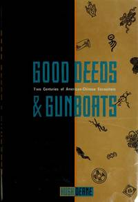Good Deeds & Gunboats Two Centuries of American-Chinese Encounters
