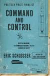 image of Command and Control: Nuclear Weapons, the Damascus Accident, and the Illusion of Safety