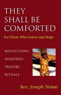 THEY SHALL BE COMFORTED  For Those Who Grieve & Hope