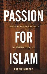 PASSION FOR ISLAM Shaping the Modern Middle East: the Egyptian Experience