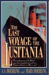 Last Voyage of the Lusitania: The Terrifying Story of the British Ocean Liner Torpedoed &...