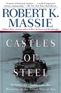 image of Castles Of Steel: Britain, Germany, And The Winning Of The Great War At Sea