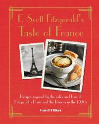 F. Scott Fitzgerald's Taste of France: Recipes inspired by the cafs and bars of...