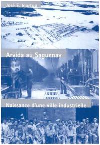 Arvida Au Saguenay:   Naissance d'une ville industrielle