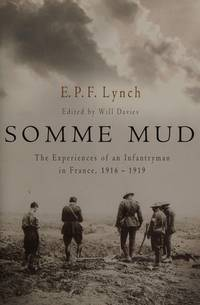 Somme Mud. The Experiences Of An Infantryman In France, 1916 -1919