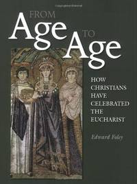 image of From Age to Age: How Christians Have Celebrated the Eucharist, Revised and Expanded Edition