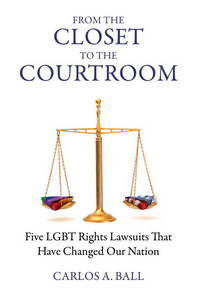 From the Closet to the Courtroom: Five LGBT Rights Lawsuits That Have Changed Our Nation (Queer Action/ Queer Ideas) by Carlos A. Ball; Michael Bronski - Hardcover - 2010 - from ThatBookGuy and Biblio.com