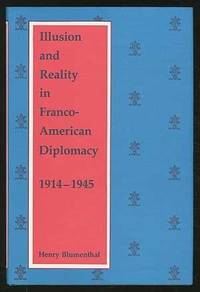 Illusion and Reality in Franco-American Diplomacy 1914-1945