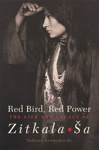 Red Bird, Red Power: The Life and Legacy of Zitkala-Sa (Volume 67) (American Indian Literature...