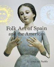 Folk Art of Spain and the Americas El Alma del Pueblo by  Marion Jr. (editor) Oettinger - 1st Edition - 1997 - from Chequamegon Book Company (SKU: 1901)