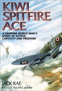 KIWI  SPITFIRE ACE - A Gripping World War II Story of Action, Captivity & Freedom