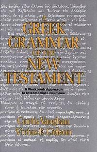 A Greek Grammar of the New Testament: A Workbook Approach to Intermediate Grammar