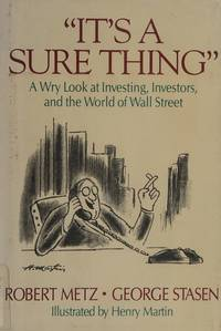 It's a Sure Thing: a Wry Look at Investing, Investors, and the World of Wall Street