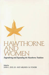 HAWTHORNE AND WOMEN. Engendering And Expanding The Hawthorne Tradition.