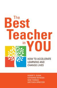 The Best Teacher in You: How to Accelerate Learning and Change Lives [Paperback] Quinn, Robert;...