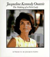 Jacqueline Kennedy Onassis  The Making of a First Lady : A Tribute