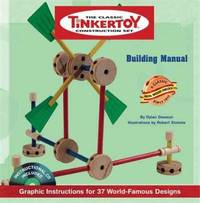 The Classic TINKERTOY Construction Set Building Manual: Graphic Instructions for 37 World-Famous Designs, CD Included