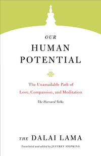 OUR HUMAN POTENTIAL: The Unassailable Path Of Love, Compassion & Meditation