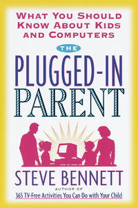 The Plugged-In Parent by  Steve Bennett - Trade Paperback - 1998 - from after-words bookstore and Biblio.com