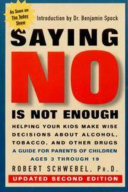 Saying No Is Not Enough: Raising Children Who Make Wise Decisions About Drugs And Alcohol by  Robert SCHWEBEL - Paperback - 1st printing - 1989 - from Mindstuff Books and Biblio.com