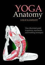 Yoga Anatomy: Your Illustrated Guide by  Leslie Kaminoff - Paperback - 2007 - from Callaghan Books South (SKU: 55119)